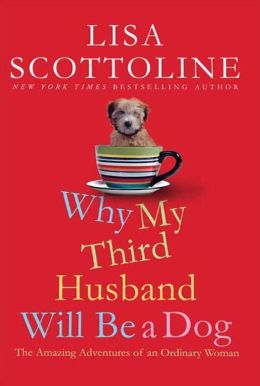 Why My Third Husband Will Be a Dog: The Amazing Adventures of an Ordinary Woman
