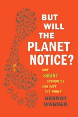 But Will the Planet Notice?: How Smart Economics Can Save the World