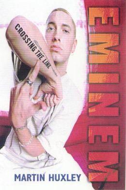 Eminem: Crossing the Line Martin Huxley