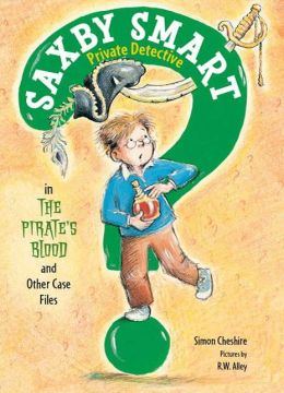The Pirate's Blood and Other Case Files: Saxby Smart, Private Detective: Book 3