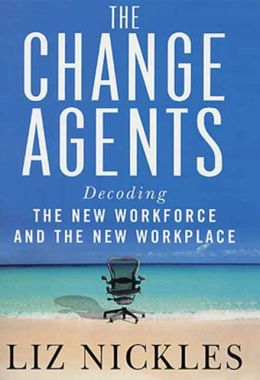 The Change Agents: Decoding the New Work Force and Workplace