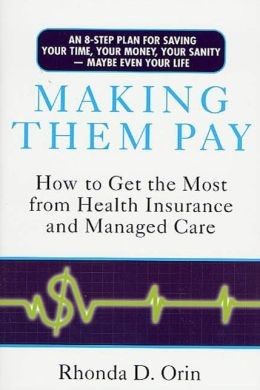 Making Them Pay: How to Get the Most from Health Insurance and Managed Care