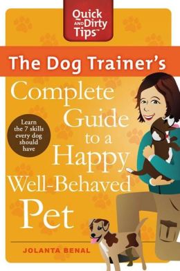 The Dog Trainer's Complete Guide to a Happy, Well-Behaved Pet