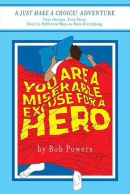 You Are a Miserable Excuse for a Hero!: Book One in the Just Make a Choice! Series