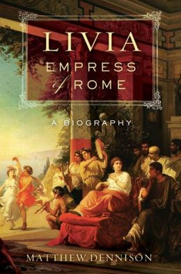 Livia, Empress of Rome: A Biography