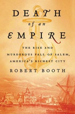 Death of an Empire: The Rise and Murderous Fall of Salem, America's Richest City