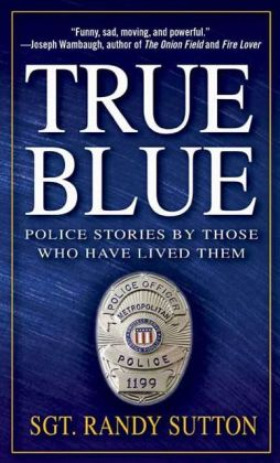 True Blue: Police Stories by Those Who Have Lived Them