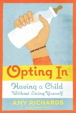 Opting In: Having a Child Without Losing Yourself