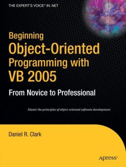 Beginning Object-Oriented Programming with VB 2005: From Novice to Professional
