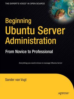 Beginning Ubuntu Server Administration: From Novice to Professional