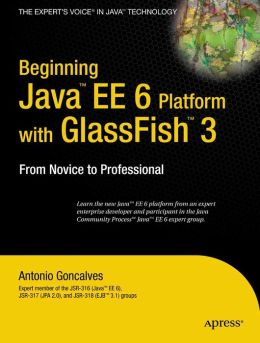 Beginning Java EE 6 Platform with GlassFish 3: From Novice to Professional