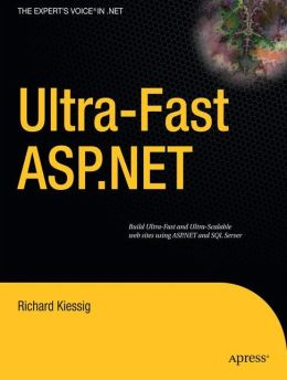 Ultra-fast ASP.NET: Building Ultra-Fast and Ultra-Scalable Websites Using ASP.NET and SQL Server