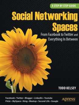 Social Networking Spaces: From Facebook to Twitter and Everything In Between