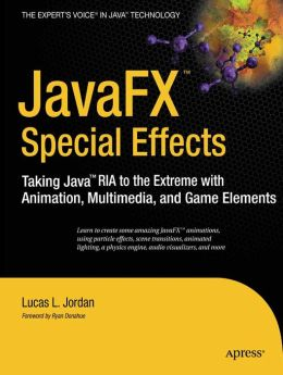 JavaFX Special Effects: Taking Java RIA to the Extreme with Animation, Multimedia, and Game Elements