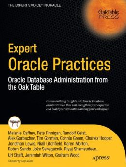 Expert Oracle Practices: Oracle Database Administration from the Oak Table