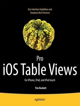 Pro iOS Table Views: for iPhone, iPad, and iPod touch