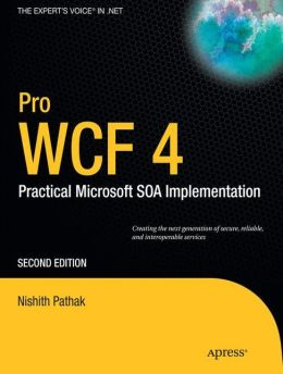 Pro WCF 4: Practical Microsoft SOA Implementation