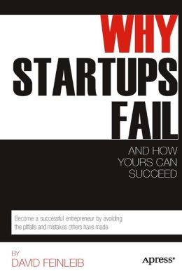Why Startups Fail: And How Yours Can Succeed