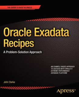 Oracle Exadata Recipes: A Problem-Solution Approach