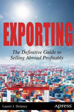 Exporting: The Definitive Guide to Selling Abroad Profitably