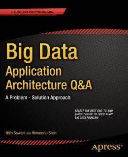 Big Data Application Architecture Q&A: A Problem - Solution Approach