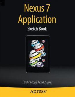 Nexus 7 Application Sketch Book: For the Google Nexus 7 Tablet