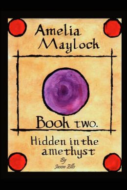 Amelia Maylock; Book Two Hidden In The Amethyst