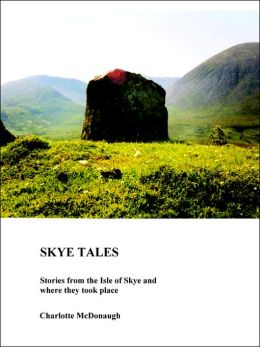 Skye Tales: Stories from the Isle of Skye and Where They Took Place