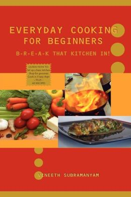 Everyday Cooking for Beginners Break Tha