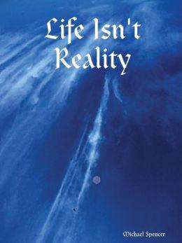 Life Isn't Reality