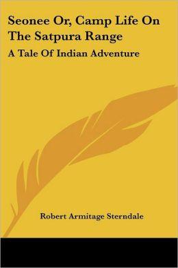 Seonee or, Camp Life on the Satpura Range: A Tale of Indian Adventure