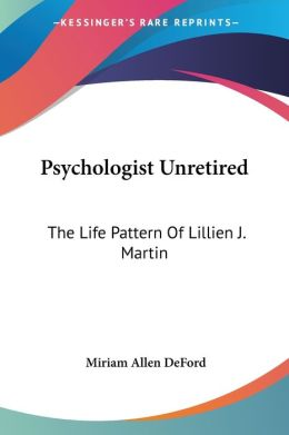 Psychologist Unretired: The Life Pattern of Lillien J. Martin