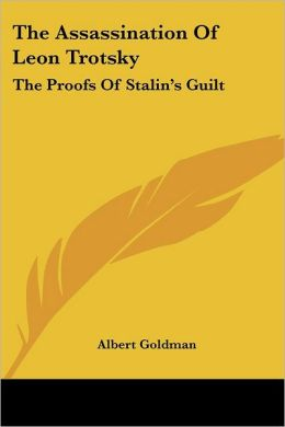 The Assassination of Leon Trotsky: The Proofs of Stalin's Guilt