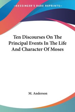 Ten Discourses On The Principal Events In The Life And Character Of Moses