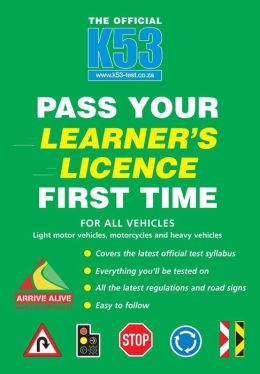 The Official K53 Pass Your Learner?s Licence First Time (PagePerfect NOOK Book)