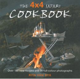 The 4 X 4 Safari Cookbook: Over 180 new recipes and 30 full-colour photographs