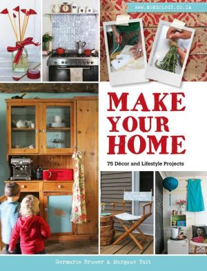 Make Your Home - 75 Décor and Lifestyle Projects