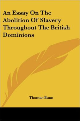 Essay on the Abolition of Slavery throughout the British Dominions