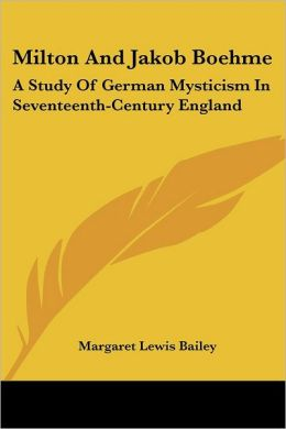 Milton and Jakob Boehme: A Study of German Mysticism in Seventeenth-Century England