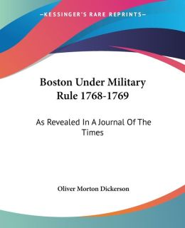 Boston under Military Rule 1768-1769: As Revealed in A Journal of the Times
