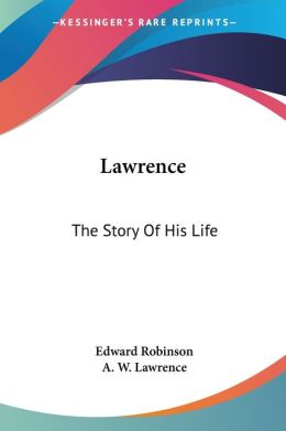 Lawrence: The Story of His Life