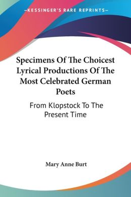 Specimens of the Choicest Lyrical Productions of the Most Celebrated German Poets: From Klopstock to the Present Time