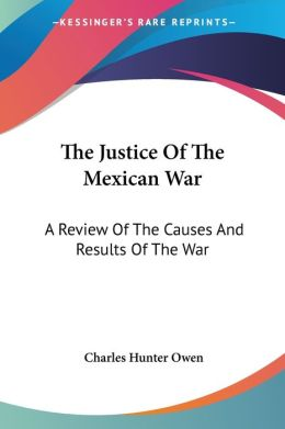 Justice of the Mexican War: A Review of the Causes and Results of the War