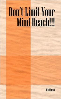 Don'T Limit Your Mind Reach!!!