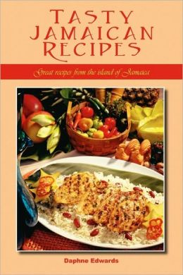Tasty Jamaican Recipes: Great Recipes from the Island of Jamaica