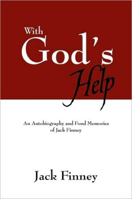 With God's Help: An Autobiography and Fond Memories of Jack Finney
