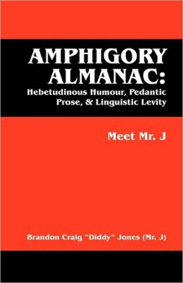 Amphigory Almanac: Hebetudinous Humour, Pedantic Prose, & Linguistic Levity: Meet Mr. J