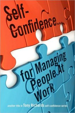 Self-Confidence...for Managing People at Work