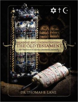 Reading and Understanding the Old Testament: The Foundation of Judaism, Christianity, and Islam