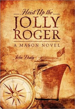 Hoist Up the Jolly Roger: A Mason Novel